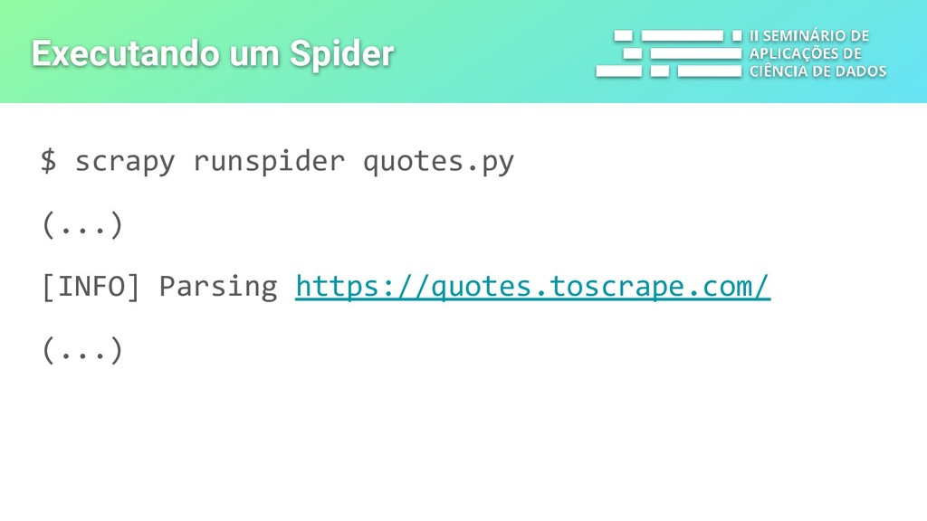 $ scrapy runspider quotes.py (...) [INFO] Parsi...
