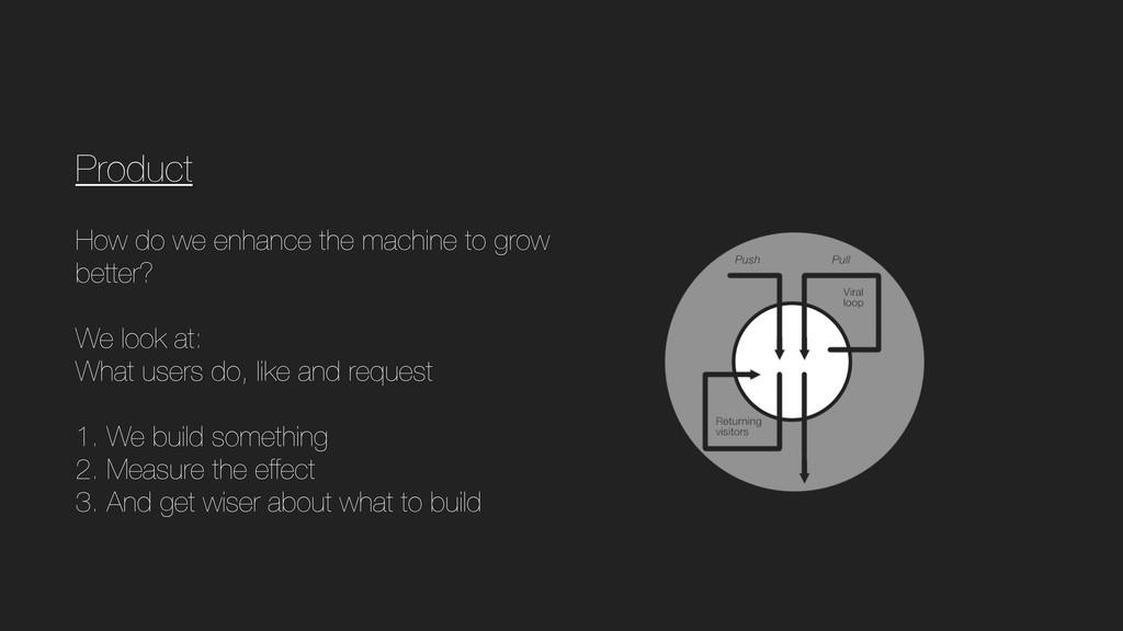 Product How do we enhance the machine to grow b...
