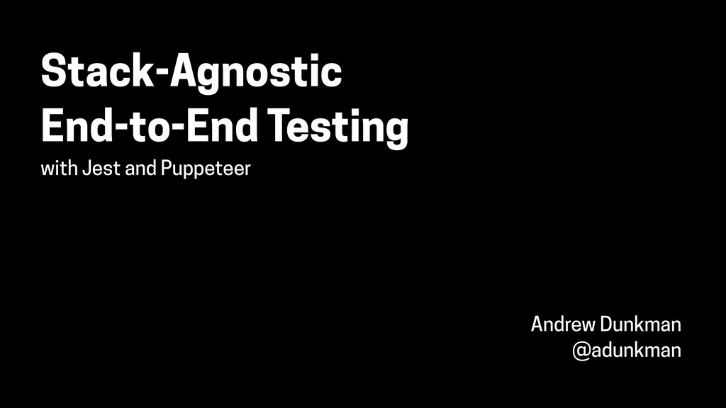 Stack-Agnostic End-to-End Testing with Jest and...