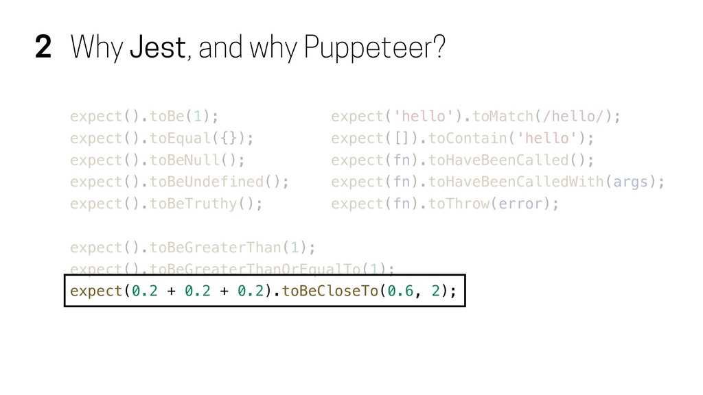 2 Why Jest, and why Puppeteer? expect().toBe(1)...