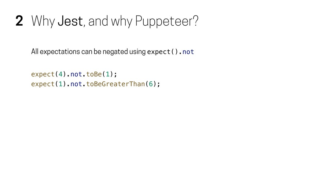 2 Why Jest, and why Puppeteer? All expectations...
