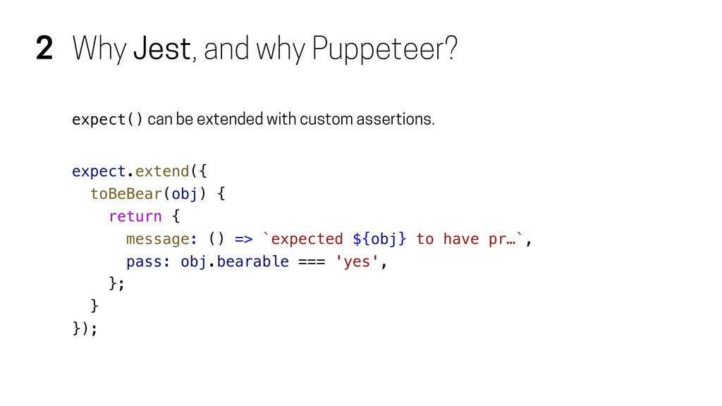 2 Why Jest, and why Puppeteer? expect() can be ...