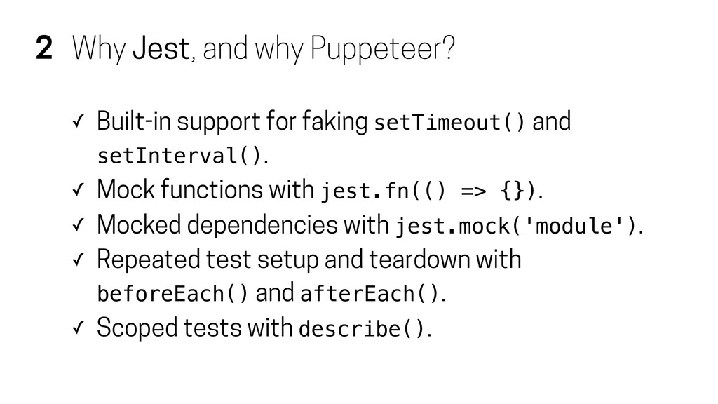 2 Why Jest, and why Puppeteer? ✓ Built-in suppo...