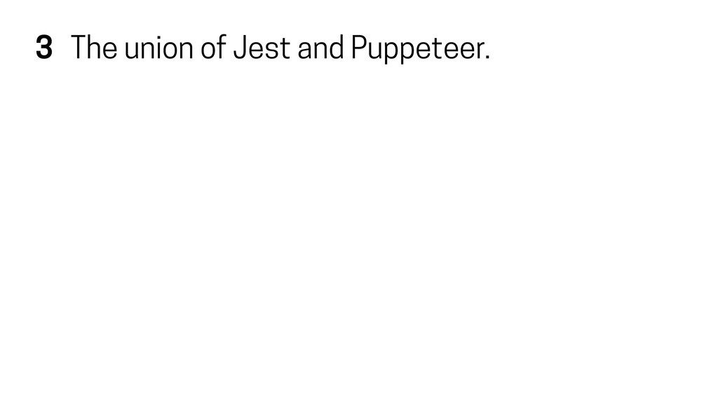 3 The union of Jest and Puppeteer.