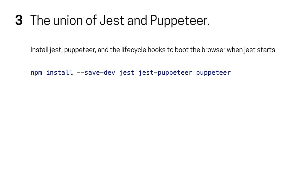 3 The union of Jest and Puppeteer. Install jest...