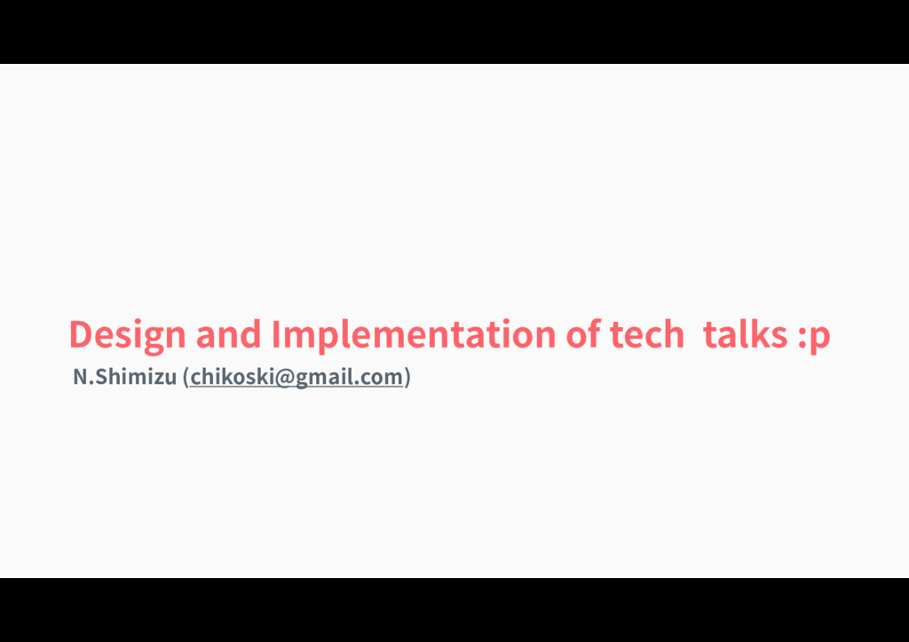 Design and Implementation of tech talks :p N.Sh...