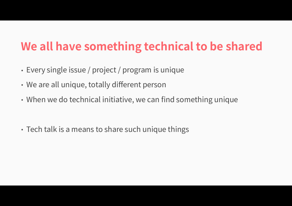 We all have something technical to be shared • ...