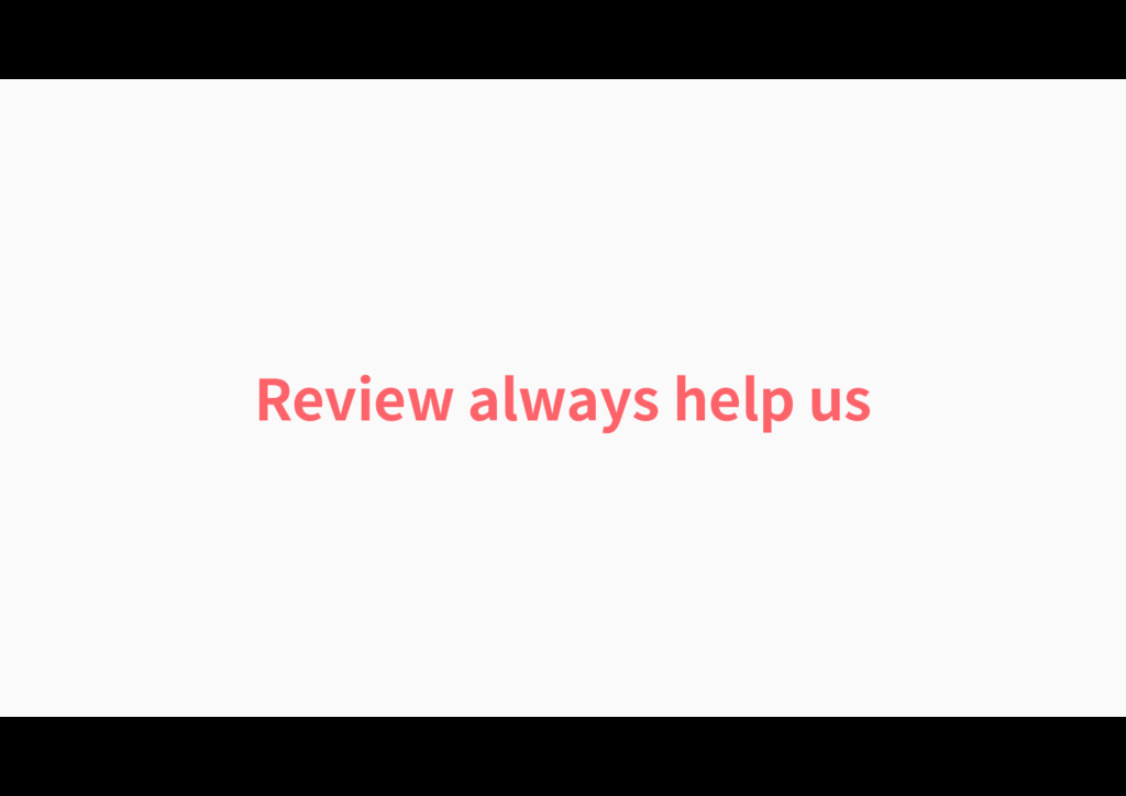 Review always help us
