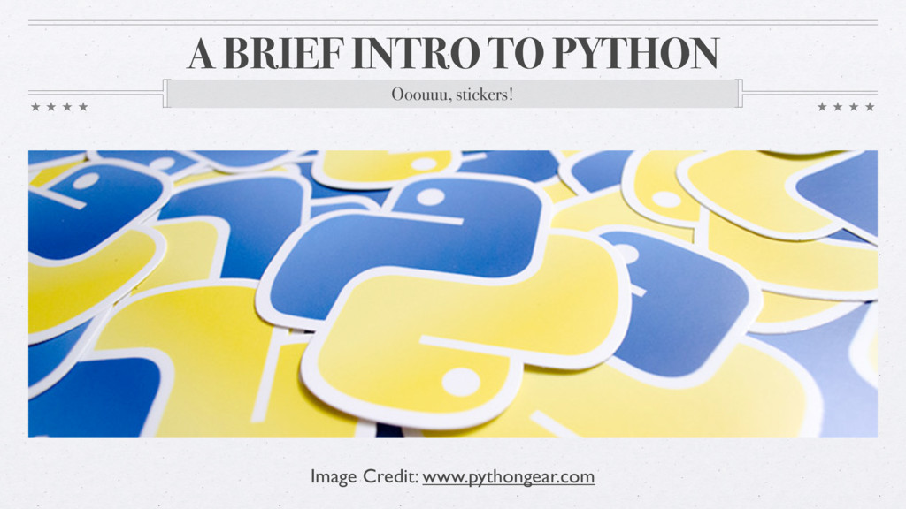 A BRIEF INTRO TO PYTHON Ooouuu, stickers! Image...