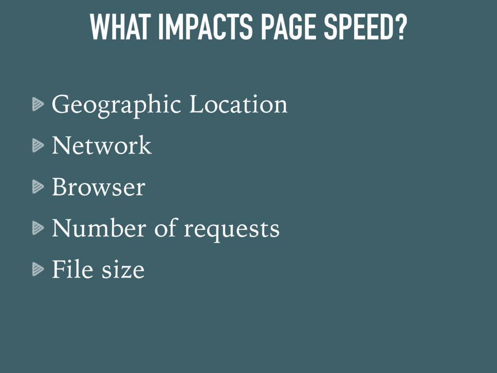 WHAT IMPACTS PAGE SPEED? Geographic Location Ne...