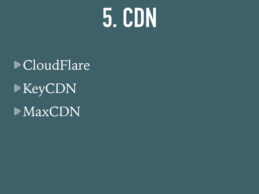 5. CDN CloudFlare KeyCDN MaxCDN