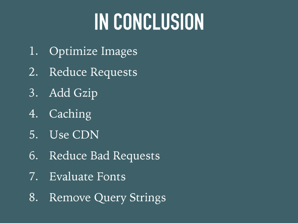 IN CONCLUSION 1. Optimize Images 2. Reduce Requ...