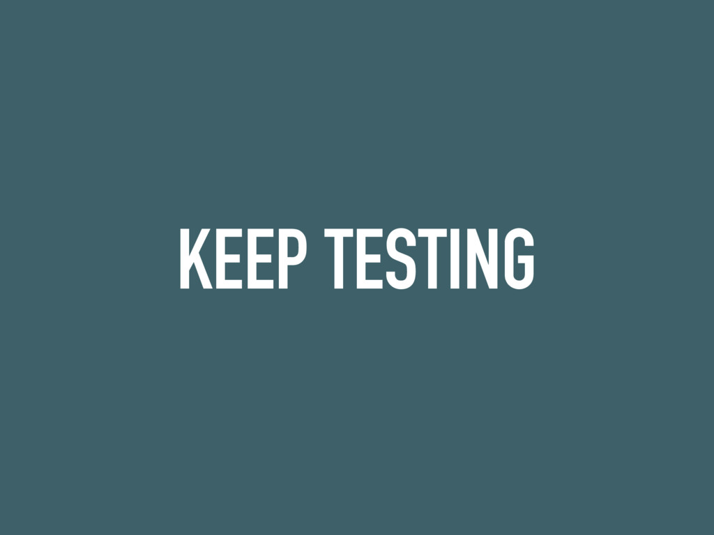 KEEP TESTING