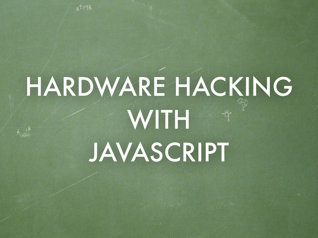 HARDWARE HACKING WITH JAVASCRIPT