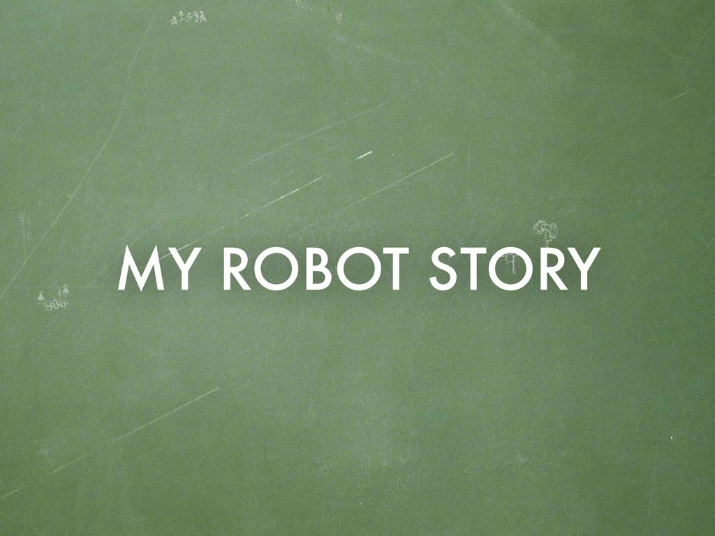 MY ROBOT STORY