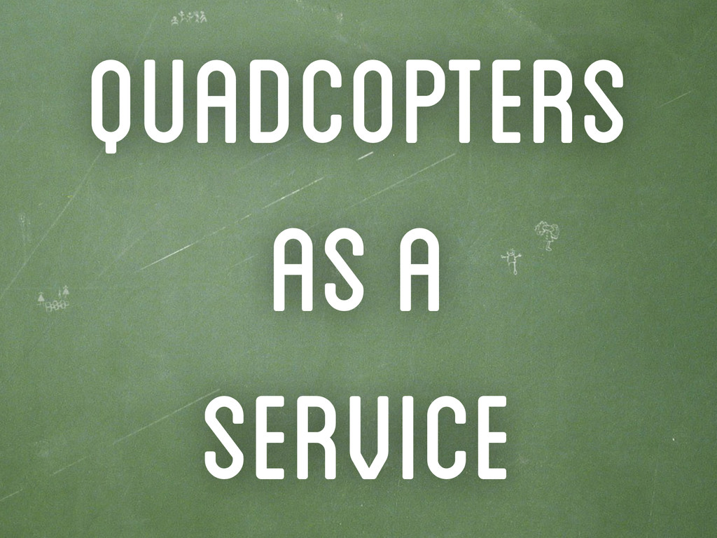 Quadcopters as a Service