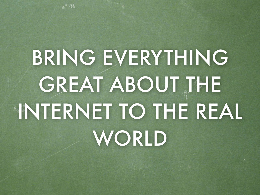BRING EVERYTHING GREAT ABOUT THE INTERNET TO TH...