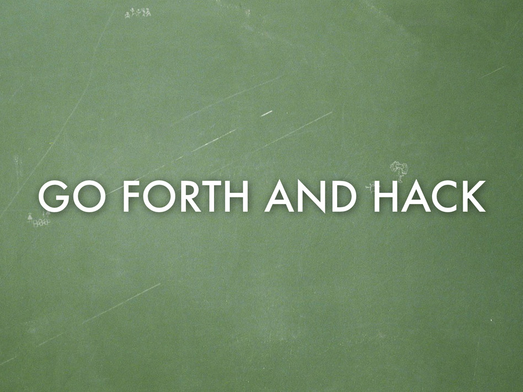 GO FORTH AND HACK