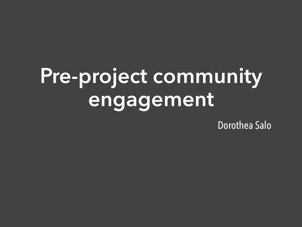 Pre-project community engagement Dorothea Salo