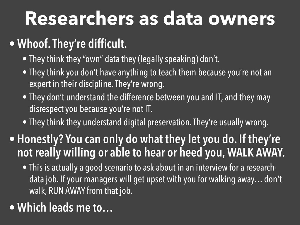 Researchers as data owners • Whoof. They're dif...
