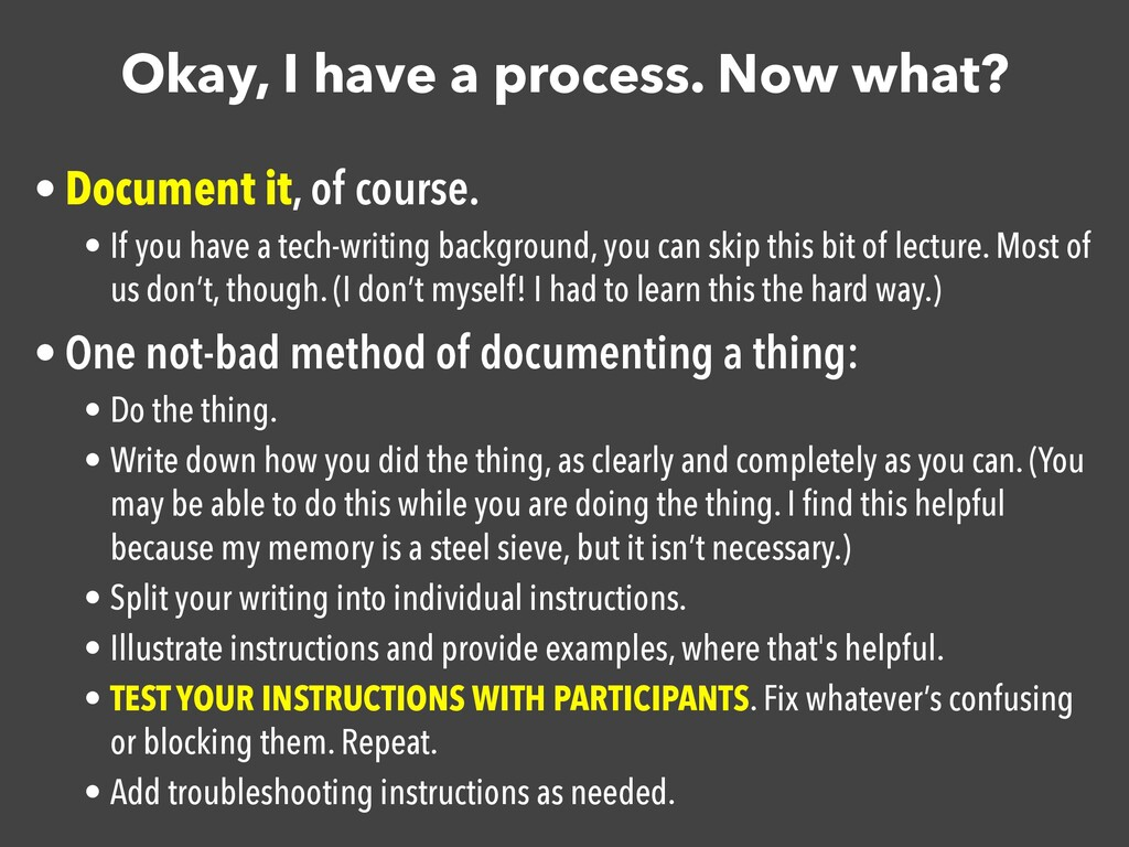 Okay, I have a process. Now what? • Document it...