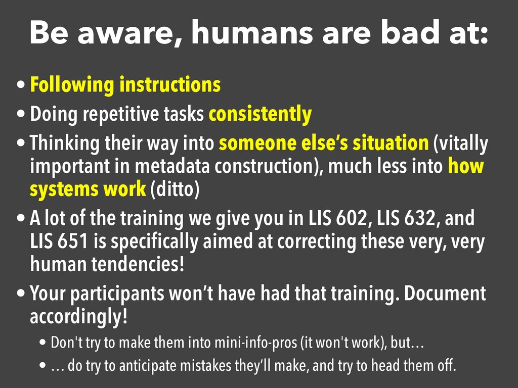 Be aware, humans are bad at: • Following instru...