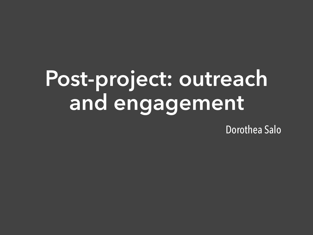 Post-project: outreach and engagement Dorothea ...