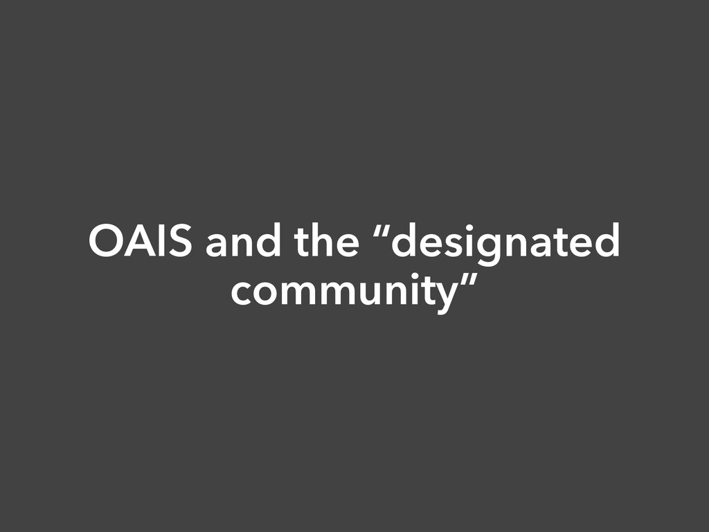 "OAIS and the ""designated community"""