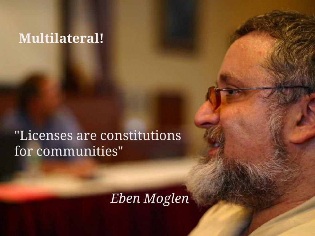 """Licenses are constitutions for communities"" Eb..."