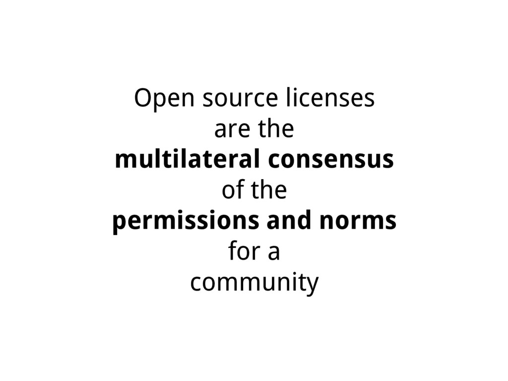 Open source licenses are the multilateral conse...