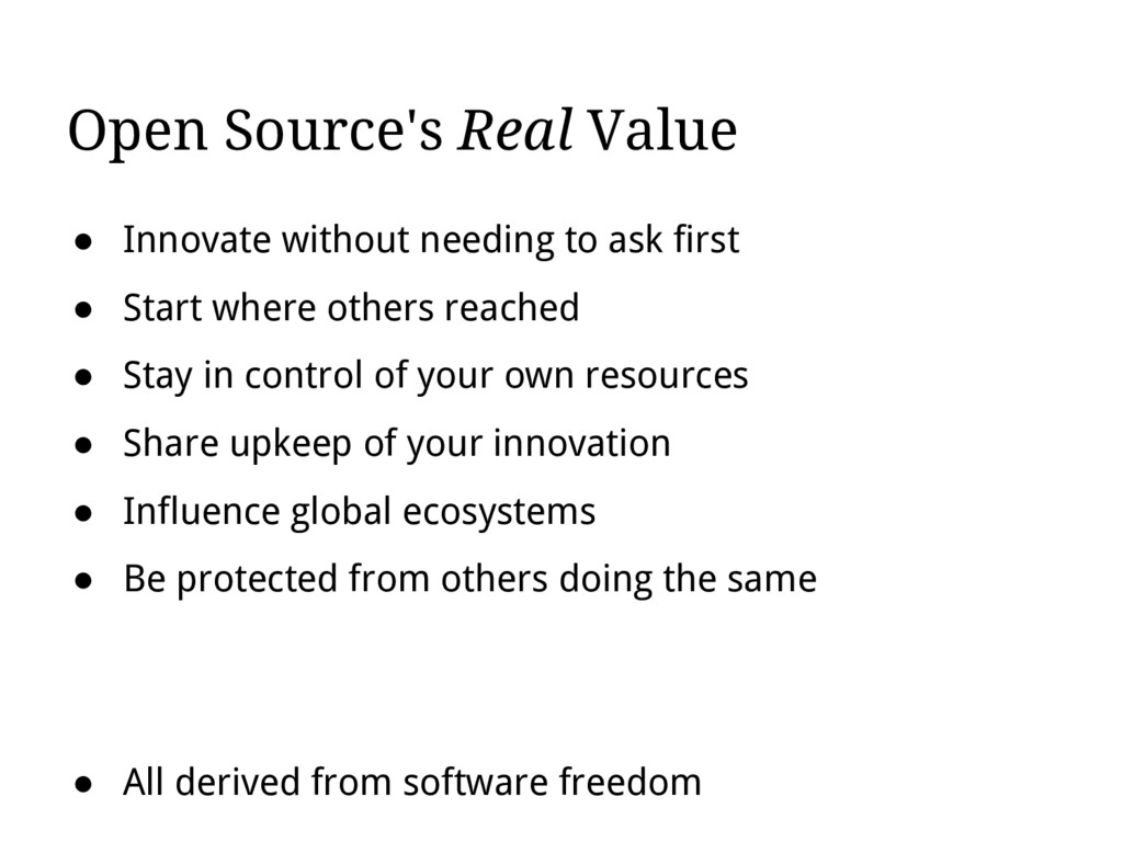 Open Source's Real Value ● Innovate without nee...