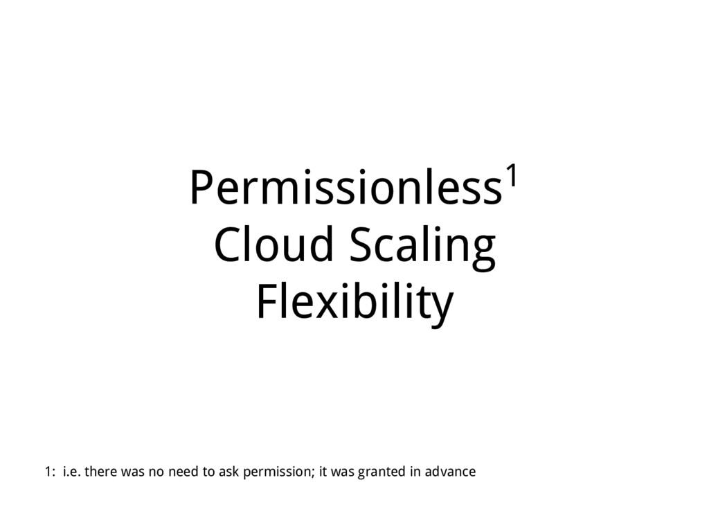 Permissionless1 Cloud Scaling Flexibility 1: i....