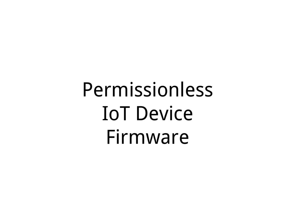 Permissionless IoT Device Firmware