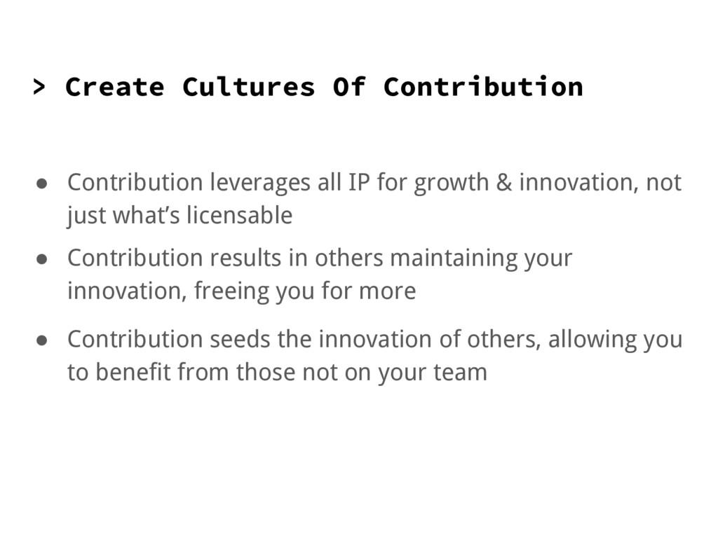 > Create Cultures Of Contribution ● Contributio...