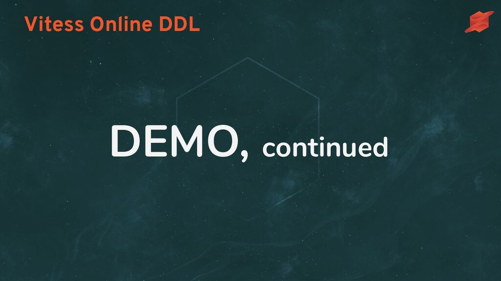 Vitess Online DDL DEMO, continued