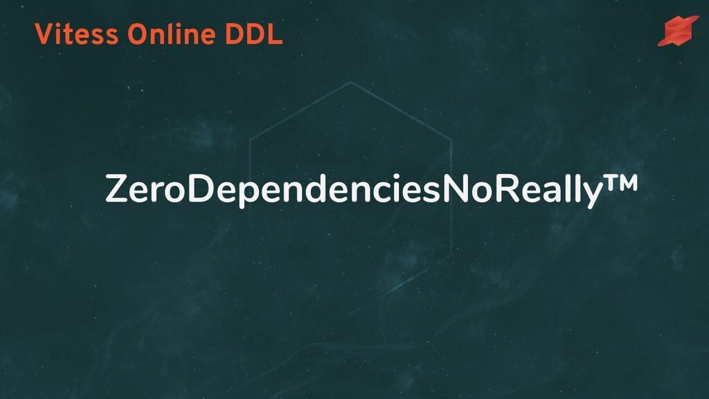 Vitess Online DDL ZeroDependenciesNoReally™