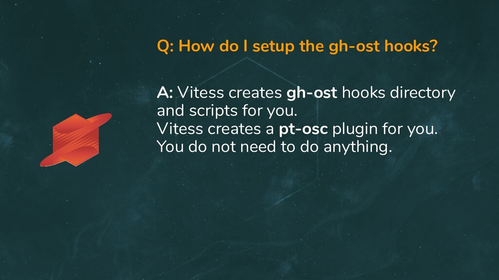 Q: How do I setup the gh-ost hooks? A: Vitess c...