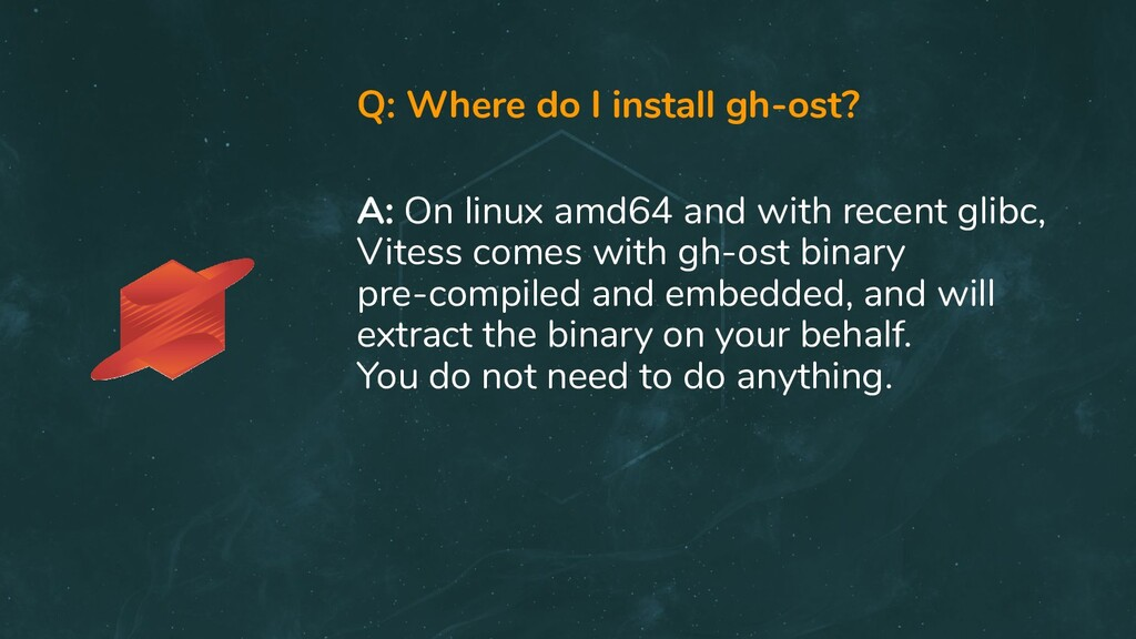 Q: Where do I install gh-ost? A: On linux amd64...