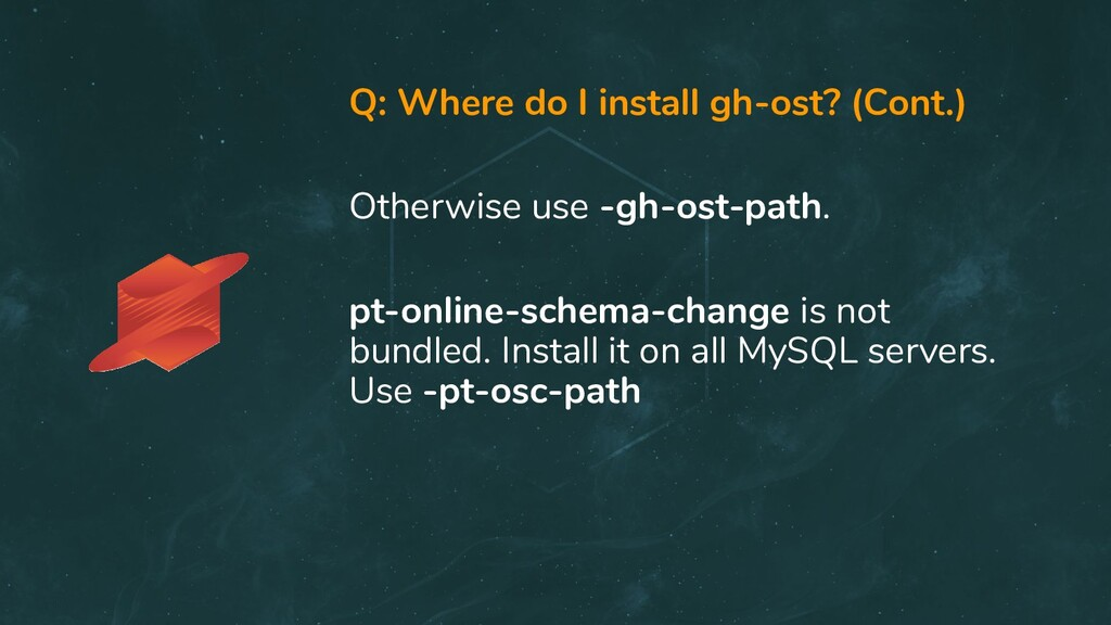 Q: Where do I install gh-ost? (Cont.) Otherwise...