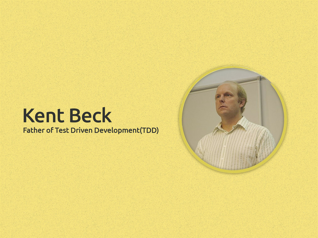 Father of Test Driven Development(TDD) Kent Beck