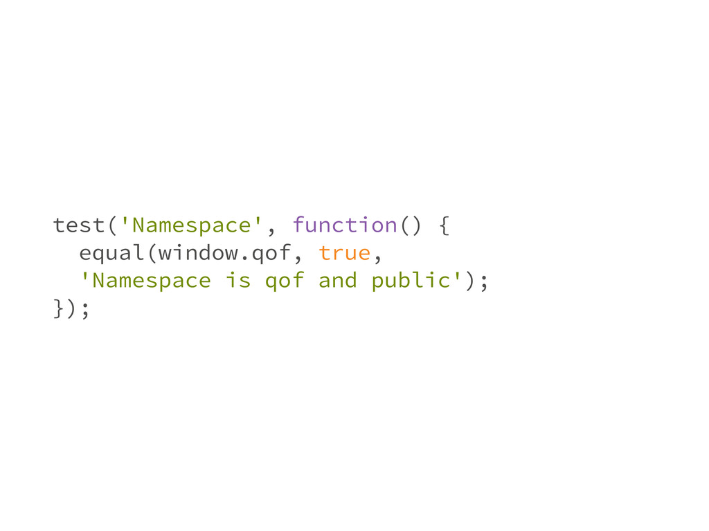 test('Namespace', function() { equal(window.qof...