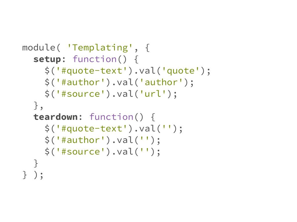 module( 'Templating', { setup: function() { $('...
