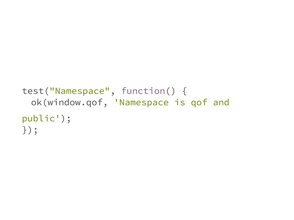 "test(""Namespace"", function() { ɹok(window.qof, ..."