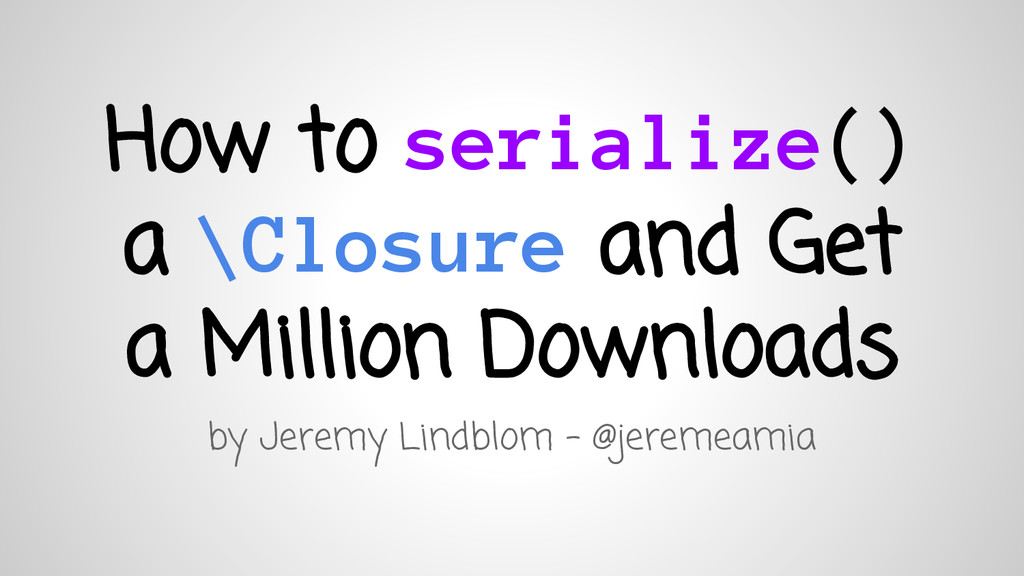 How to serialize() a \Closure and Get a Million...