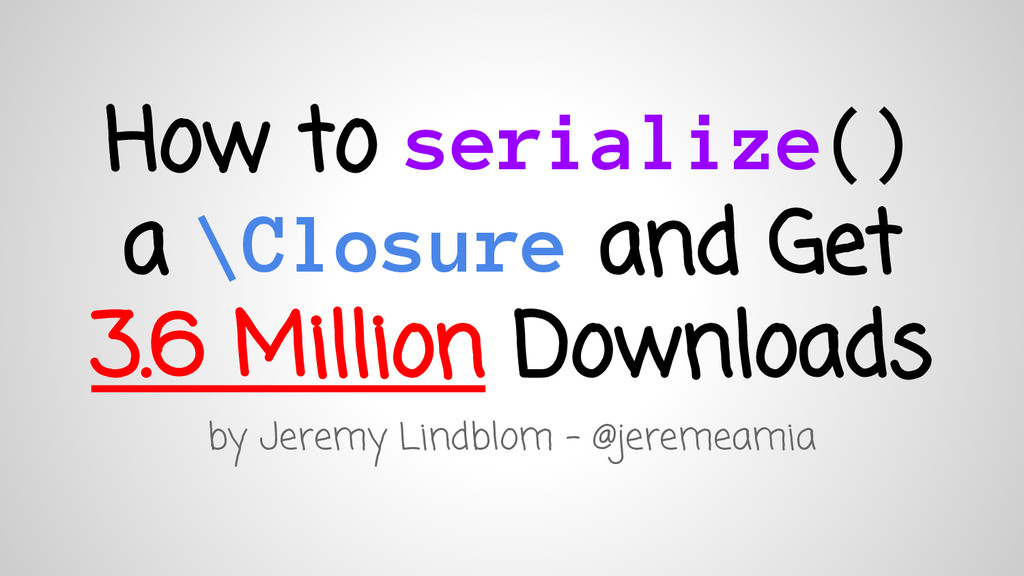 How to serialize() a \Closure and Get 3.6 Milli...