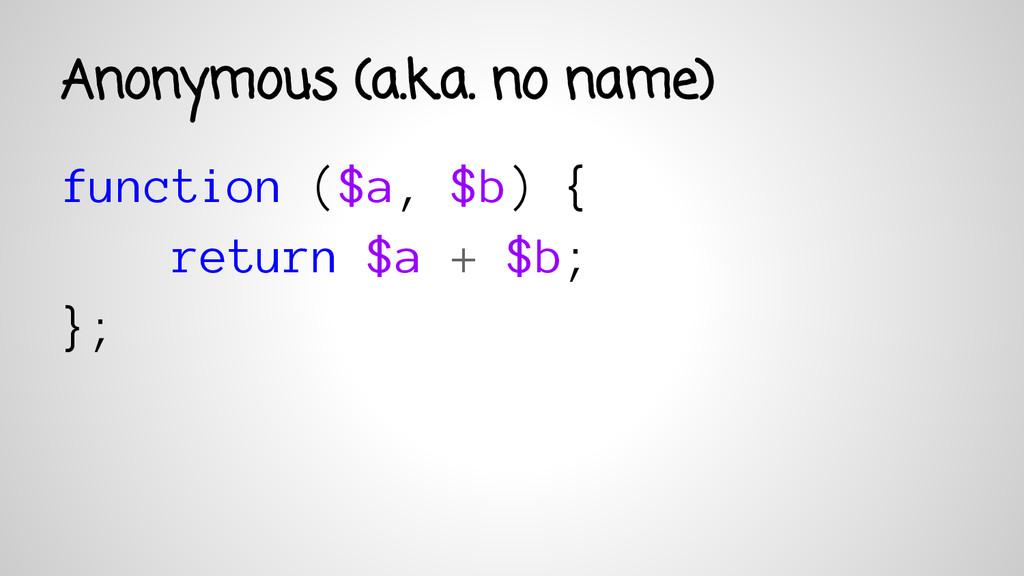 function ($a, $b) { return $a + $b; }; Anonymou...