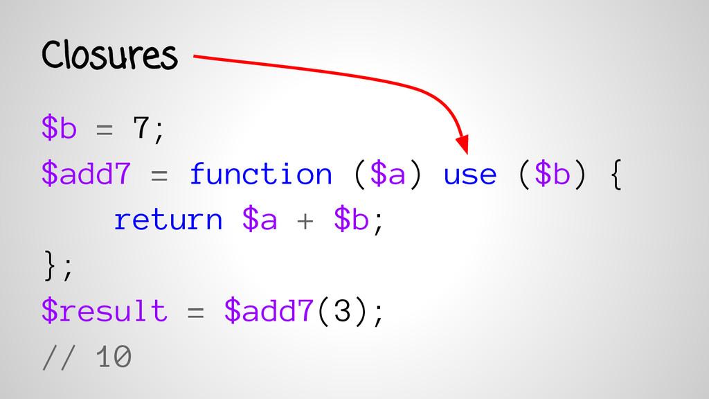 $b = 7; $add7 = function ($a) use ($b) { return...