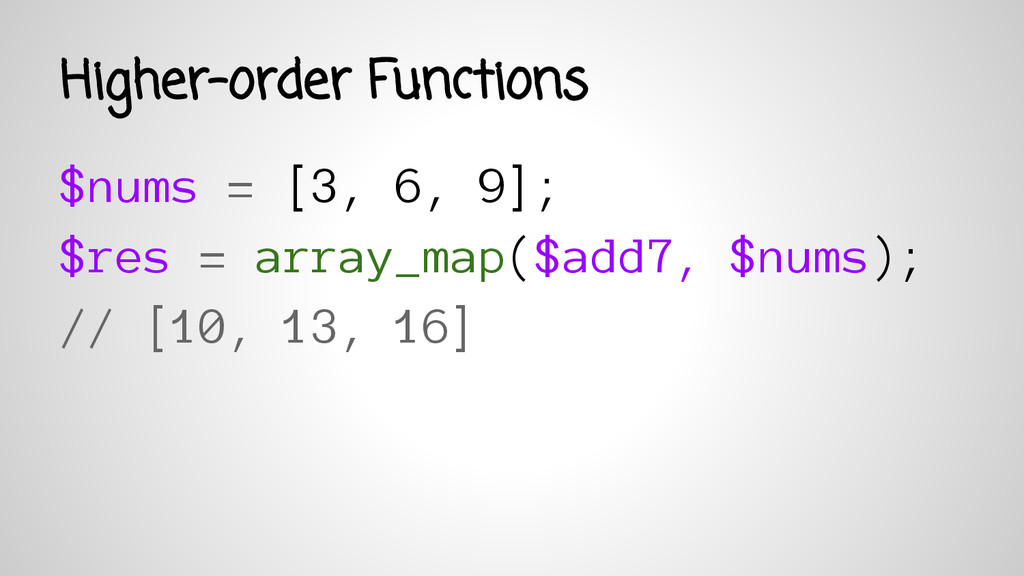 $nums = [3, 6, 9]; $res = array_map($add7, $num...