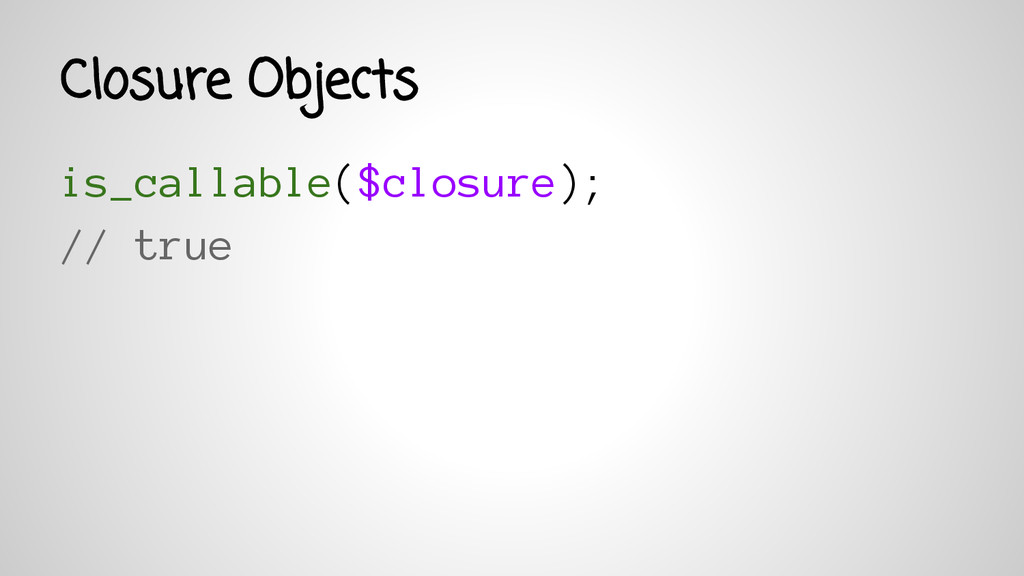 is_callable($closure); // true Closure Objects