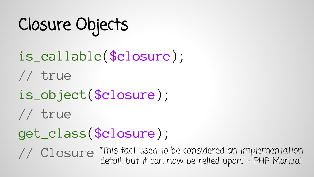 is_callable($closure); // true is_object($closu...